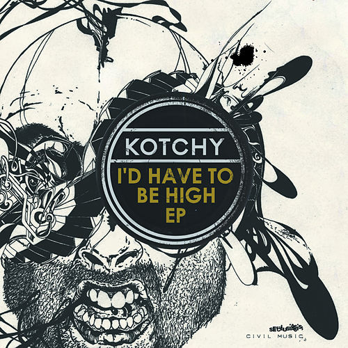 I'd Have To Be High EP (Remixes) by Kotchy