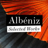 Albéniz - Selected Works by Various Artists