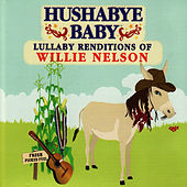 Hushabye Baby: Lullaby Renditions of Willie Nelson by Hushabye Baby