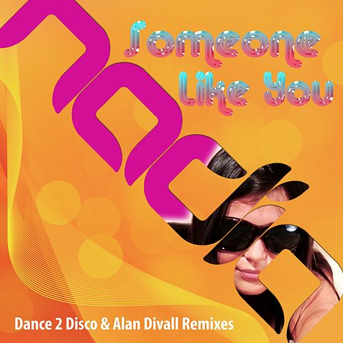 Someone Like You (Dance 2 Disco & Alan Divall Remixes) by Nadia
