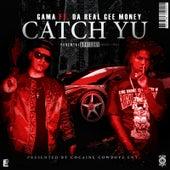 Catch Yu (feat. Da Real Gee Money) by Gama