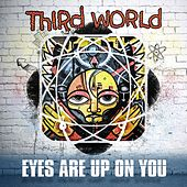 Eyes Are Upon You de Third World