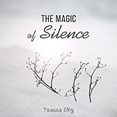 The Magic of Silence (Sleep, Piano Music to Help You Relax) von Yoanna Sky