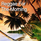 Reggae For The Morning von Various Artists