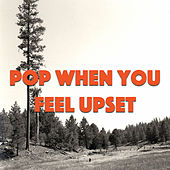 Pop When You Feel Upset de Various Artists
