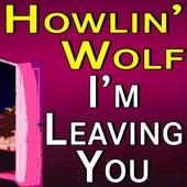 Howlin' Wolf I'm Leaving You de Howlin' Wolf