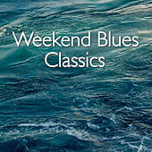 Weekend Blues Classics by Various Artists