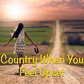 Country When You Feel Upset de Various Artists
