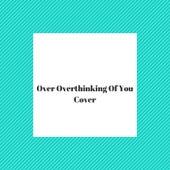 Over Overthinking of You (Cover) by Felipe Camargo Areias