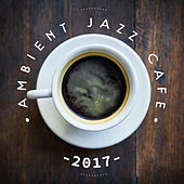 2017 Ambient Jazz Cafe – Peaceful Piano, Jazz Instrumental, Relax, Dinner, Cafe Music by Relaxing Piano Music