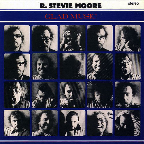 Glad Music by R Stevie Moore