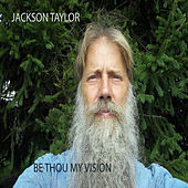 Be Thou My Vision by Jackson Taylor