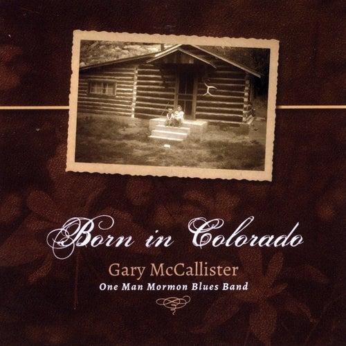 Born in Colorado by Gary Mccallister