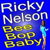 Ricky Nelson Bee Bop Baby by Ricky Nelson