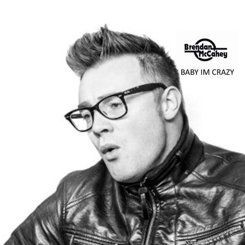 Baby I'm Crazy by Brendan McCahey