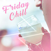 Friday Chill – Chill Out Music, New Chillout Hits, Party Relaxation, Easy Listening von Ibiza Chill Out