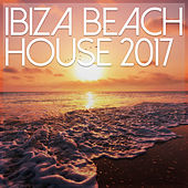 Ibiza Beach House 2017 by Various Artists
