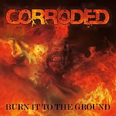 Burn It To The Ground by Corroded
