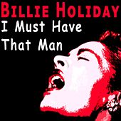 I Must Have That Man von Billie Holiday