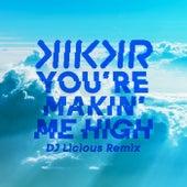 You're Makin' Me High (DJ Licious Remix) by KIKKR
