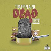 Trappin' ain't Dead (feat. Mr Write Now) by K-Rock