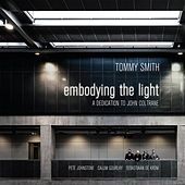 Embodying the Light: A Dedication to John Coltrane (feat. Pete Johnstone, Calum Gourlary & Sebastiaan de Krom) by Tommy Smith