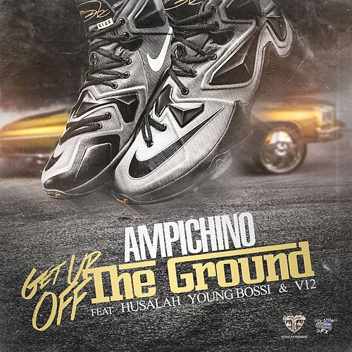 Get Up Off the Ground (feat. Husalah, Young Bossi & V12) by Ampichino