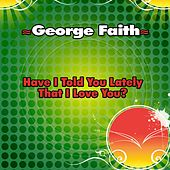 Have I Told You Lately That I Love You? - Single von George Faith