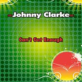 Can't Get Enough - Single by Johnny Clarke