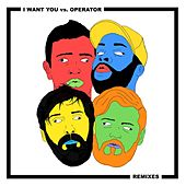 I Want You vs. Operator Remixes by Chris Lake
