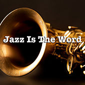 Jazz Is The Word! di Various Artists