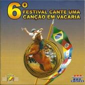6º Festival Cante uma Canção em Vacaria de Various Artists