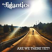 Are We There Yet? by The Jigantics