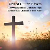 10,000 Reasons for Worship Songs: Instrumental Christian Guitar Music by United Guitar Players