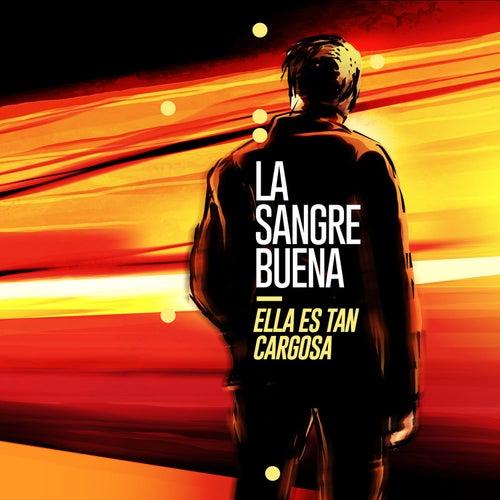La Sangre Buena by Ella Es Tan Cargosa