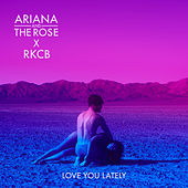 Love You Lately by Ariana & The Rose