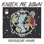 Knock Me Down by Youngblood Hawke