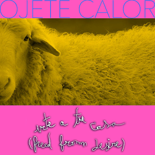 Vete A Tu Casa (Freed From Desire) by Ojete Calor