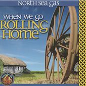 When We Go Rolling Home by North Sea Gas