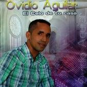 El Celo de Tu Casa de Ovidio Aguilar