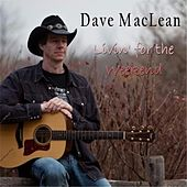 Livin' for the Weekend de Dave Maclean