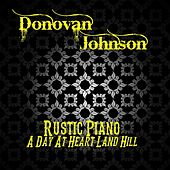 Rustic Piano: A Day at Heart Land Hill by Donovan Johnson