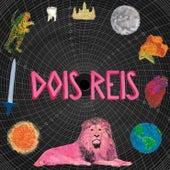 Dois Reis by 2 Reis