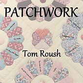 Patchworks by Tom Roush