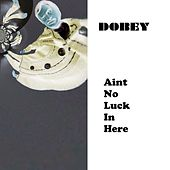 Aint No Luck In Here di Dobey