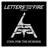 Cool for the Summer by Letters from the Fire