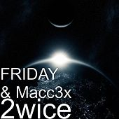 2wice by Friday