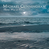There Was a Time van Michael Cunningham