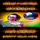 Mr Disco (Dirty Talk Mix) [feat. Stefano] by Deejay P-Mix