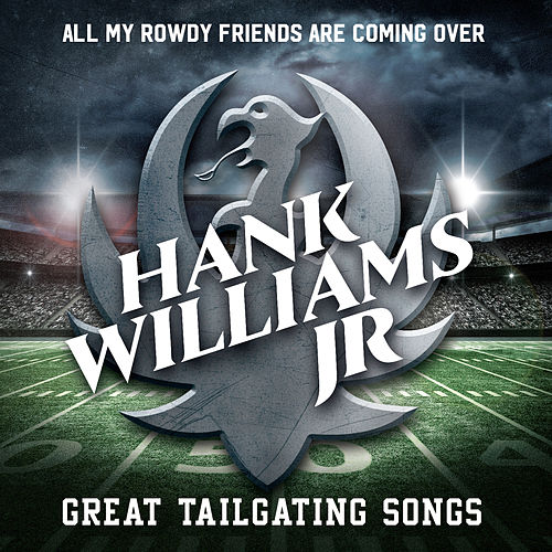 All My Rowdy Friends Are Coming Over: Great Tailgating Songs by Hank Williams, Jr.